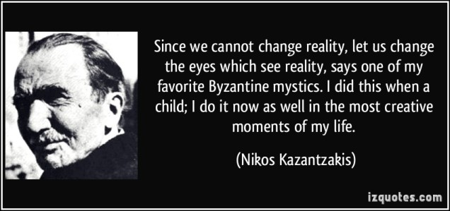 quote-since-we-cannot-change-reality-let-us-change-the-eyes-which-see-reality-says-one-of-my-favorite-nikos-kazantzakis-242853.jpg